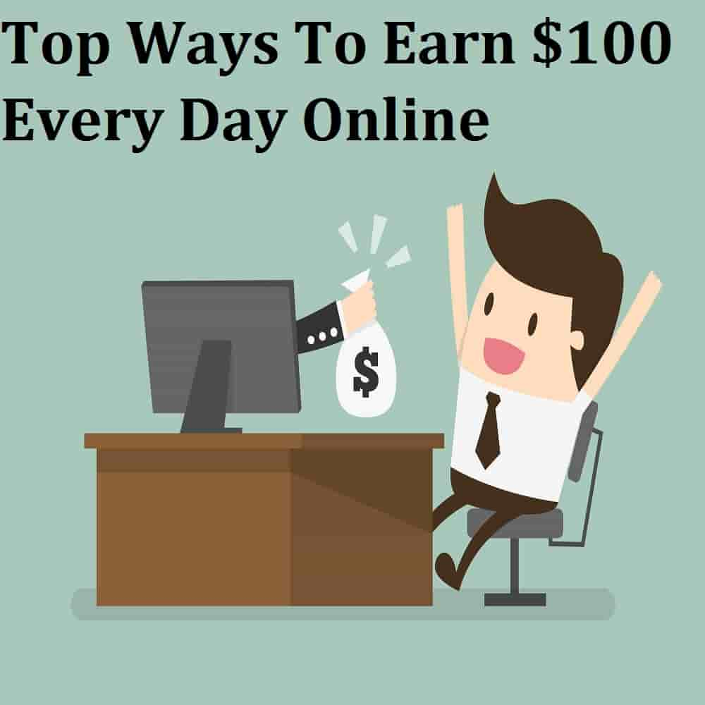 Top Ways To Earn $100 Every Day Online - Business John